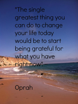 ... being grateful for what you have today. – Oprah #quote #gratitude