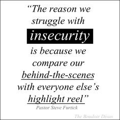 The reason we struggle with insecurity is because we compare our ...