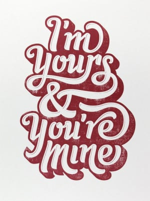 Typeverything.com I'm Yours you're mine