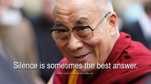 Quotes Silence is sometimes the best answer. - Dalai Lama