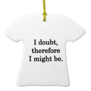 Doubt - Funny Sayings Christmas Tree Ornaments