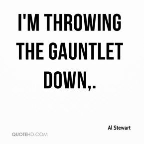Al Stewart - I'm throwing the gauntlet down.