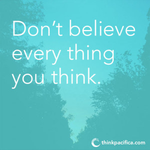Anxiety Quote 4: Don't believe every thing you think.
