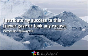 ... to this - I never gave or took any excuse. - Florence Nightingale