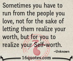 ... not for the sake of letting them realize your worth, but for you to