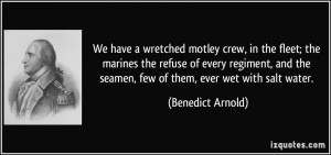We have a wretched motley crew, in the fleet; the marines the refuse ...
