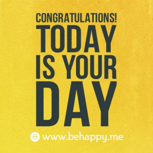 Congratulations!Today is your day