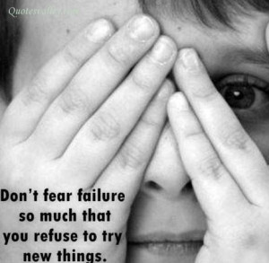 Don t fear failure so much that you refuse to try new things failure ...