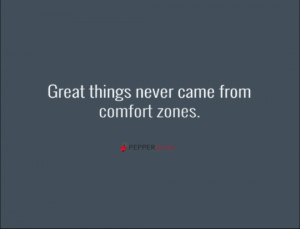"10. ""Great things never came from comfort zones."""