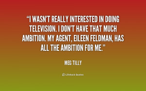 wasn't really interested in doing television. I don't have that much ...