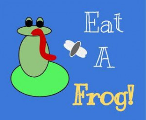 Mom In The Making: Eat A Frog!