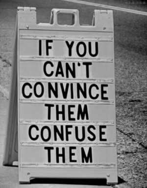 If You Can't Convince Them Confuse Them ~ Inspirational Quote