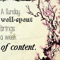 ... well-spent brings a week of content. #sunday #inspiration #quotes