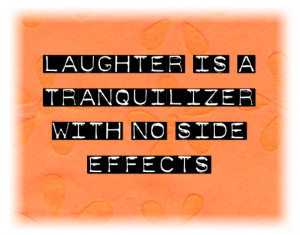 quote, funny quotes, laughing, laughter is a tranquilizer with no side ...