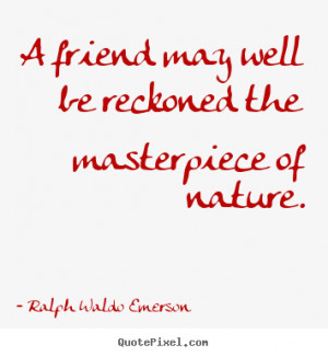 Friendship Friend May Well Reckoned The Masterpiece Nature