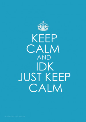 Funny Keep Calm Quotes, Keep Calm Humor, Color Design, Keep Calm And ...