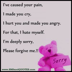 hurt you and made you angry for that i hate myself i m deeply sorry ...