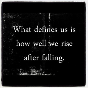 Defines Us Is How Well We Rise After Falling: Quote About What Defines ...