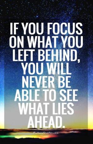Life Quotes Future Quotes Focus Quotes Past And Future Quotes