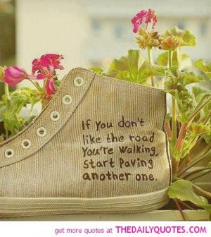 dont-like-road-your-walking-on-quote-good-life-quotes-sayings-pictures ...