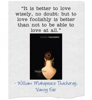 "Vanity Fair by William Makepeace Thackeray ""It is better to love ..."