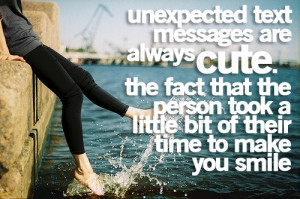Unexpected text messages are always cute. The fact that the person ...