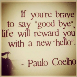 quote If you're brave enough to say goodbye
