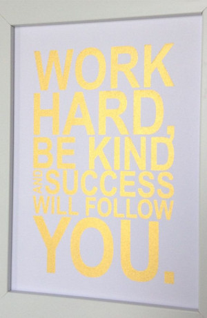 Gold motivational quote print Work hard, be kind and success will ...