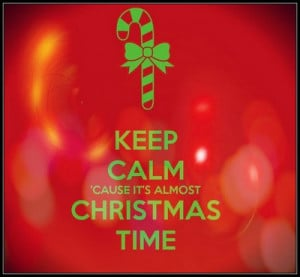 Keep calm cause it's almost Christmas time