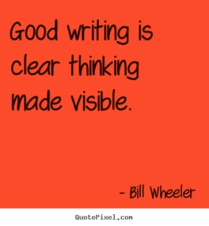 Inspirational Writing Quotes good writing is clear