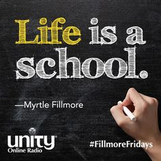 Life is a school. ~Myrtle Fillmore More