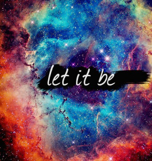 cute, funny, galaxy, girl, girly, let it be, quote, the beatles