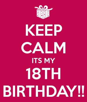 Happy 18th Birthday Quotes Tumblr Keep calm its my 18th birthday ...