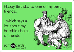 Happy Birthday Best Friend Someecards Funny birthday ecard: happy