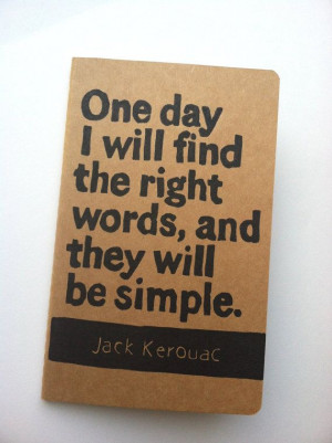 JOURNAL with Jack Kerouac Quote: One day I will find the right words ...