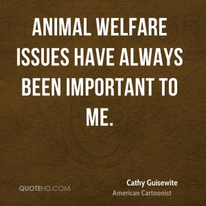 Animal Welfare Issues Have Always Been Important To Me - Animal Quote