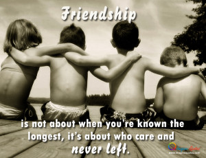Friendship is about who care and never left Friendship Quotes