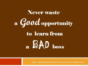 Quote Never Waste a Good Opportunity to Learn from a Bad Boss