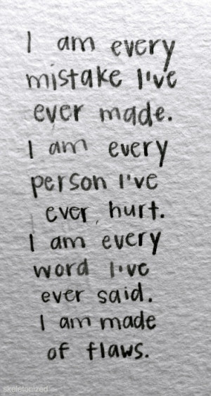 Am Every Mistake I've Ever Made Flaws, Truths Hurts, Life ...