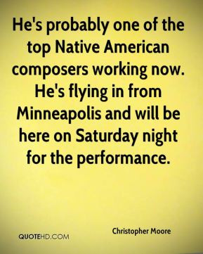 Christopher Moore - He's probably one of the top Native American ...
