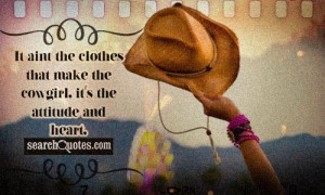 ... aint the clothes that make the cowgirl, it's the attitude and heart