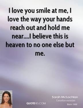 ... -mclachlan-quote-i-love-you-smile-at-me-i-love-the-way-your-hands.jpg