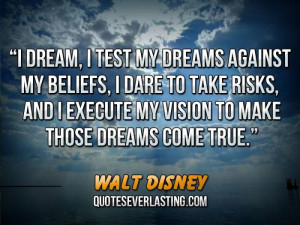 ... to take risks, and I execute my vision to make those dreams come true