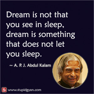 Dream is not that you see in sleep APJ Abdul Kalam Quote