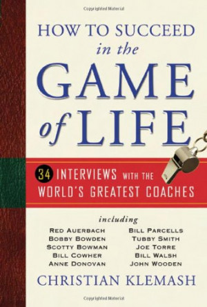 How to Succeed in the Game of Life: 34 Interviews with the World's ...