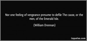 Nor one feeling of vengeance presume to defile The cause, or the men ...