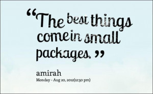 The Best Things Coming Small Packages