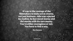 It's up to the courage of the filmmakers to make art in cinema, not ...