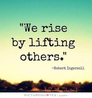 We rise by lifting others Picture Quote #1