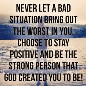 It's your choice....Stay positive!